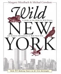 The cover of the book Wild New York: A Guide to the Wildlife, Wild Places and Natural Phenomena of New York City by Margaret Mittelbach and Michael Crewdon